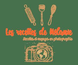 Les recettes de Mélanie - blog culinaire et récits de voyage